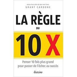 Le règle du 10 X : Penser...