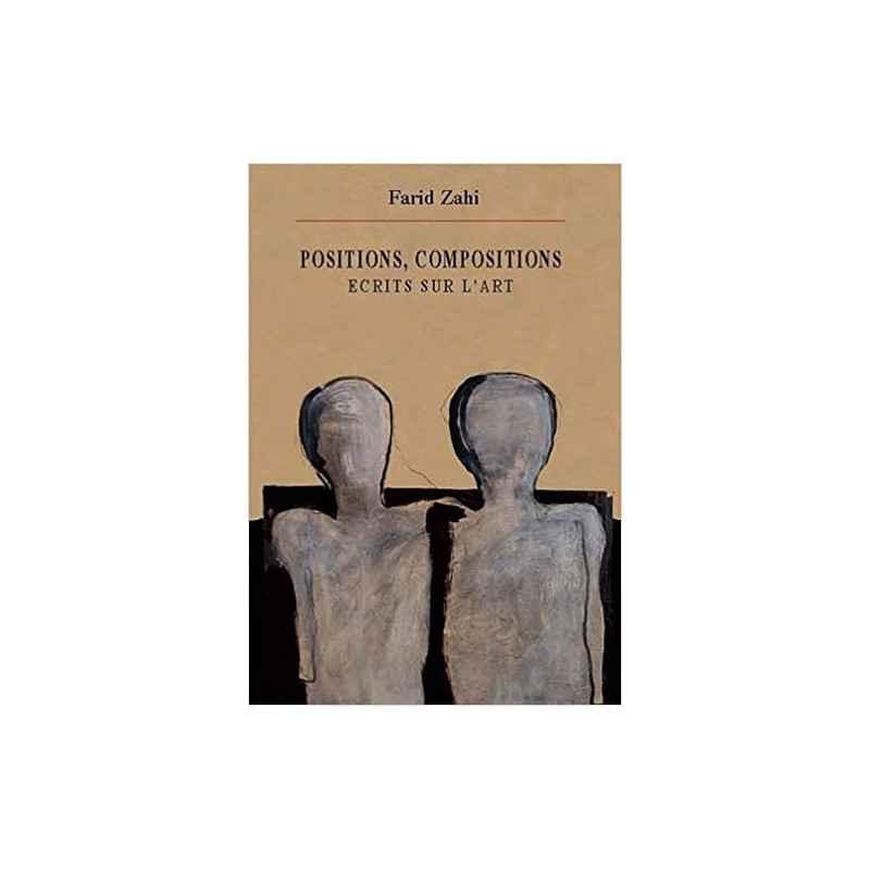 Positions, compositions : Ecrits sur l'art - Farid Zahi
