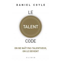 LE TALENT CODE - daniel coyle
